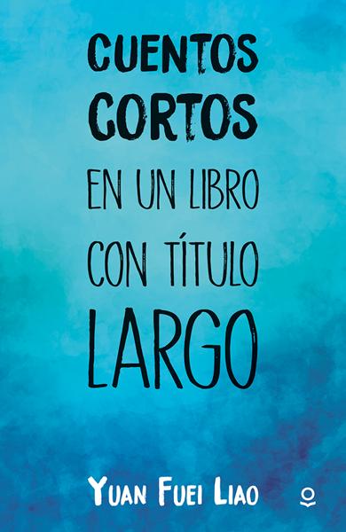 Imagen de CUENTOS CORTOS EN UN LIBRO CON TITULO LARGO - LOQUELEO